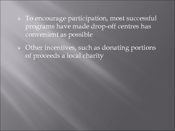 Ø Ø To encourage participation, most successful programs have made drop-off centres has convenient