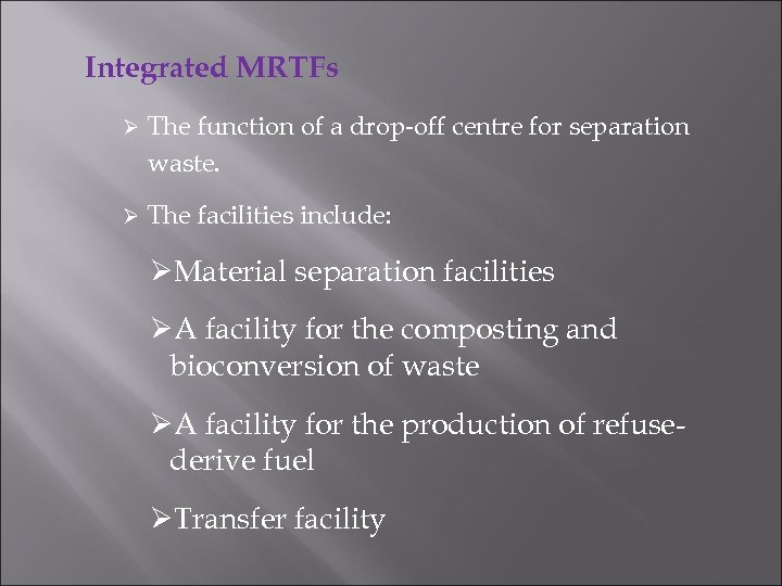 Integrated MRTFs Ø The function of a drop-off centre for separation waste. Ø The