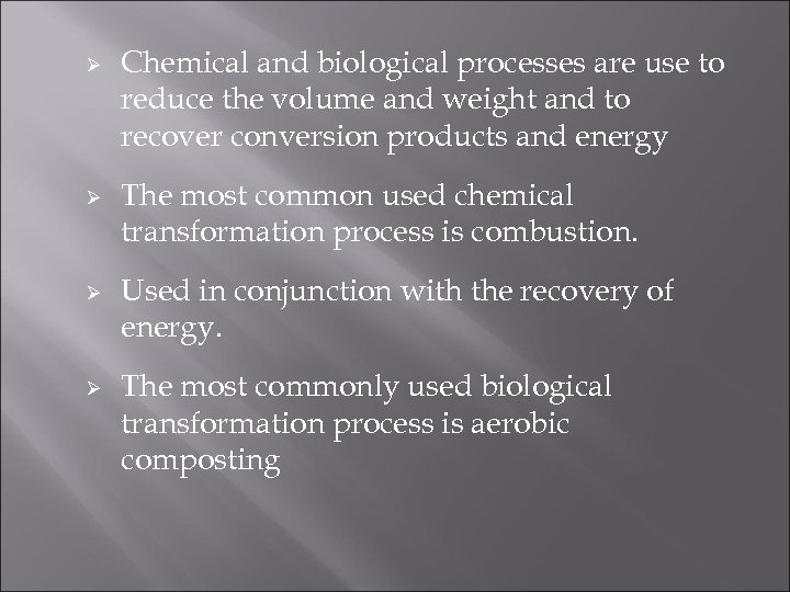 Ø Ø Chemical and biological processes are use to reduce the volume and weight