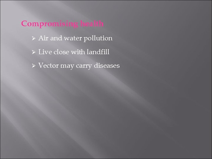 Compromising health Ø Air and water pollution Ø Live close with landfill Ø Vector