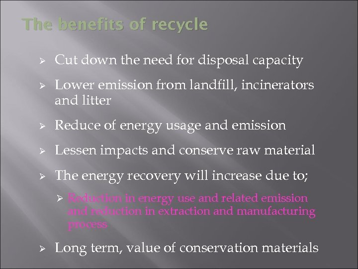The benefits of recycle Ø Ø Cut down the need for disposal capacity Lower