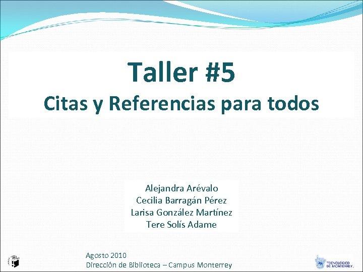 Taller #5 Citas y Referencias para todos Alejandra Arévalo Cecilia Barragán Pérez Larisa González