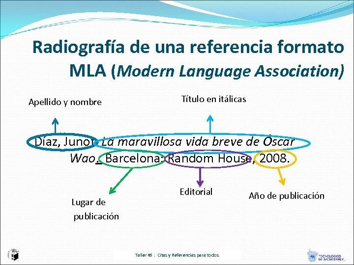 Radiografía de una referencia formato MLA (Modern Language Association) Apellido y nombre Título en