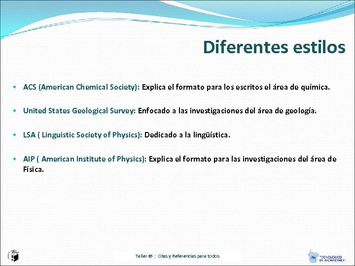 Diferentes estilos • ACS (American Chemical Society): Explica el formato para los escritos el