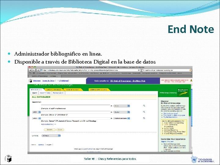 End Note Administrador bibliográfico en línea. Disponible a través de Biblioteca Digital en la