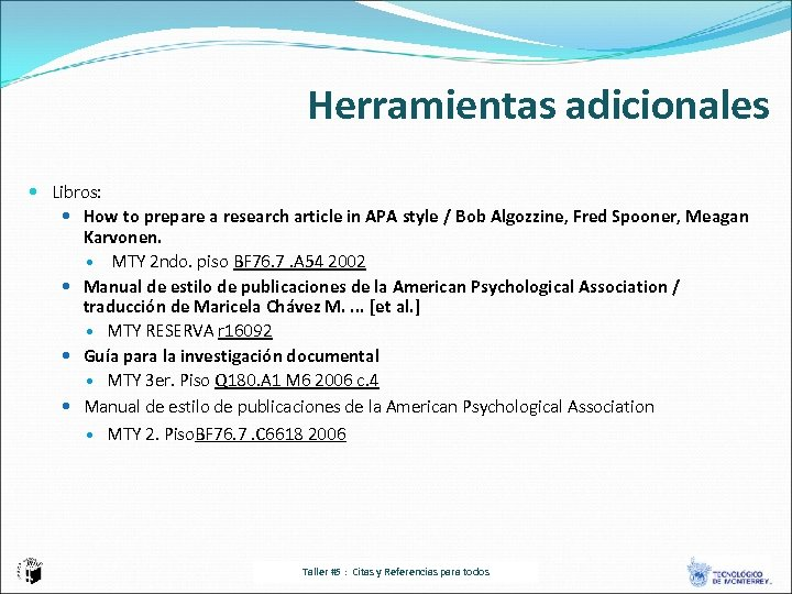 Herramientas adicionales Libros: How to prepare a research article in APA style / Bob