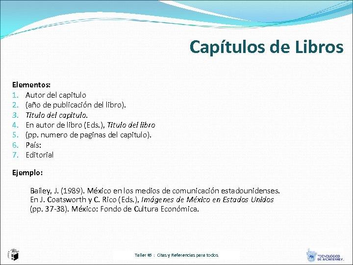 Capítulos de Libros Elementos: 1. Autor del capitulo 2. (año de publicación del libro).