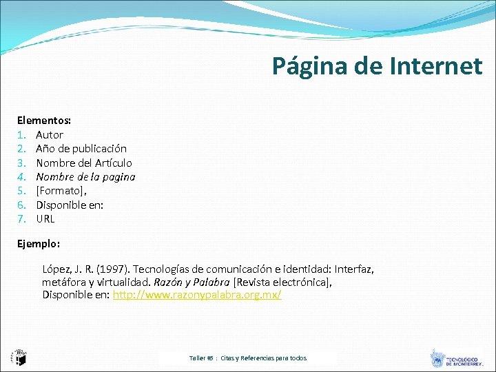 Página de Internet Elementos: 1. Autor 2. Año de publicación 3. Nombre del Artículo