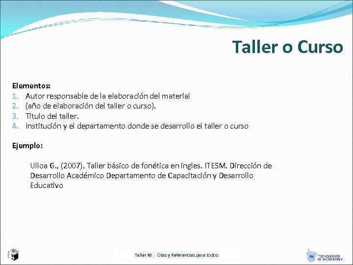 Taller o Curso Elementos: 1. Autor responsable de la elaboración del material 2. (año