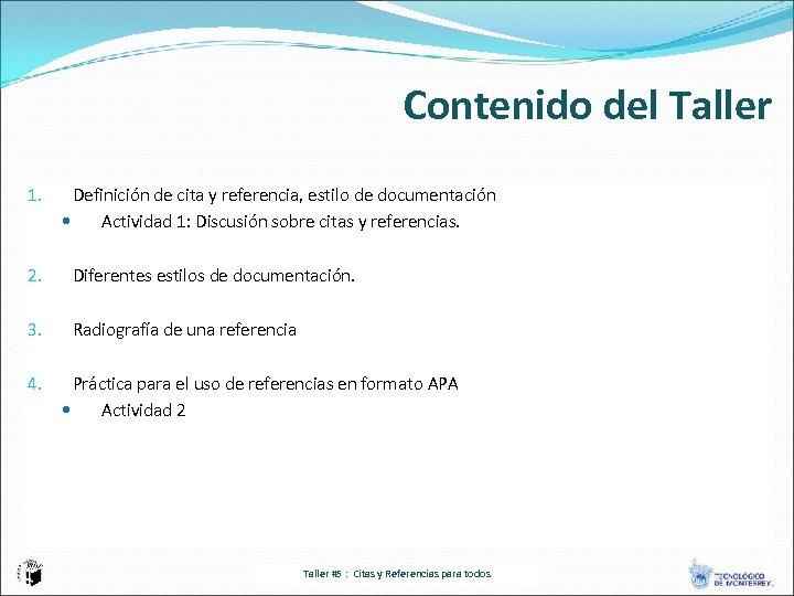 Contenido del Taller 1. Definición de cita y referencia, estilo de documentación Actividad 1:
