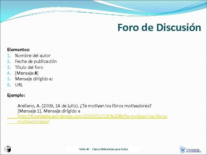 Foro de Discusión Elementos: 1. Nombre del autor 2. Fecha de publicación 3. Título