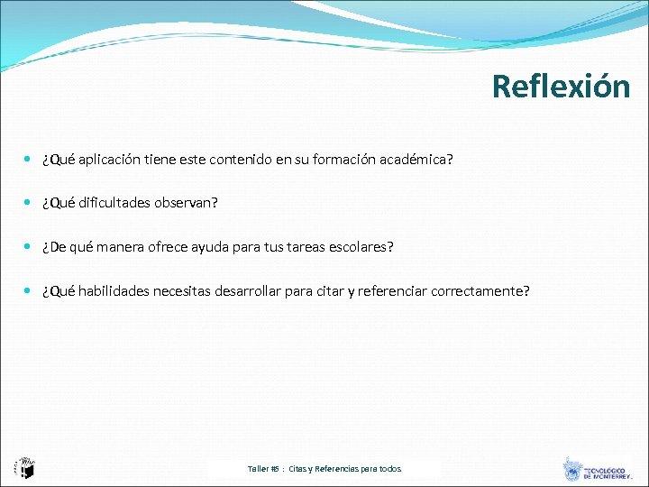 Reflexión ¿Qué aplicación tiene este contenido en su formación académica? ¿Qué dificultades observan? ¿De