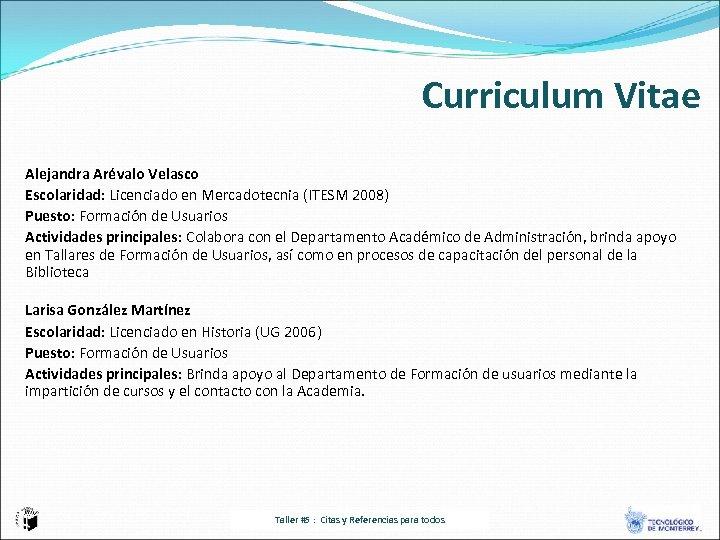Curriculum Vitae Alejandra Arévalo Velasco Escolaridad: Licenciado en Mercadotecnia (ITESM 2008) Puesto: Formación de