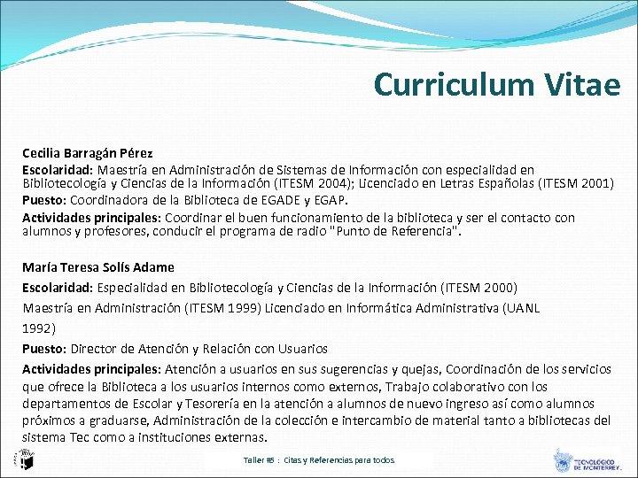 Curriculum Vitae Cecilia Barragán Pérez Escolaridad: Maestría en Administración de Sistemas de Información con