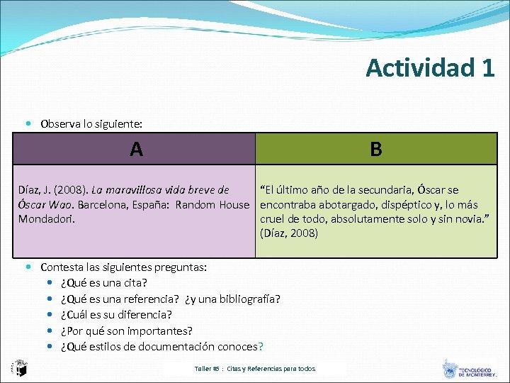 Actividad 1 Observa lo siguiente: A B Díaz, J. (2008). La maravillosa vida breve