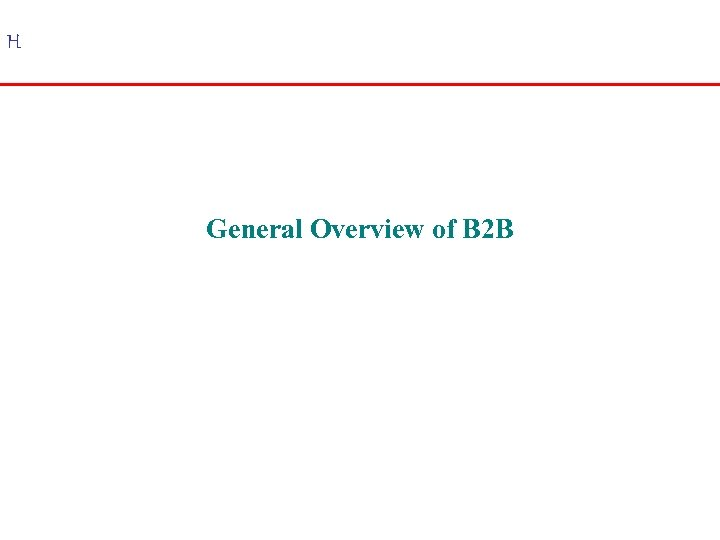 H General Overview of B 2 B