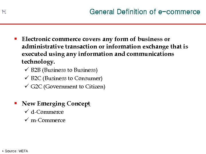 General Definition of e-commerce H § Electronic commerce covers any form of business or