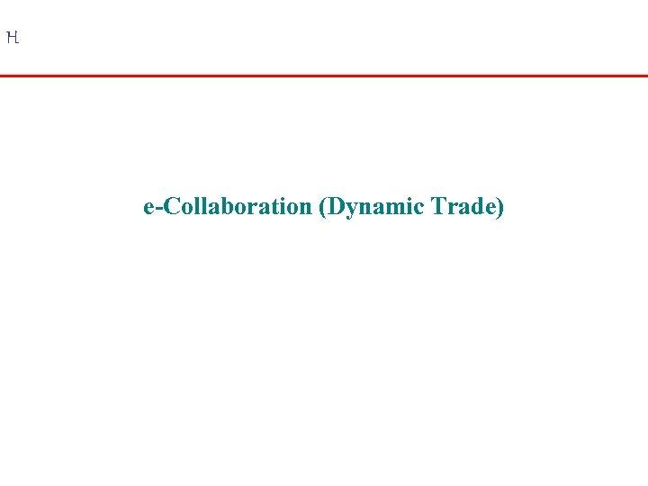 H e-Collaboration (Dynamic Trade)