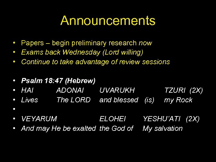 Announcements • Papers – begin preliminary research now • Exams back Wednesday (Lord willing)