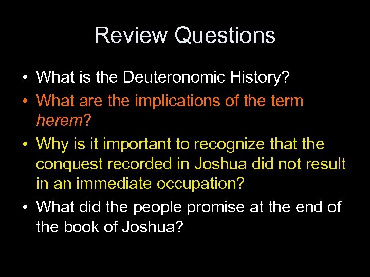 Review Questions • What is the Deuteronomic History? • What are the implications of