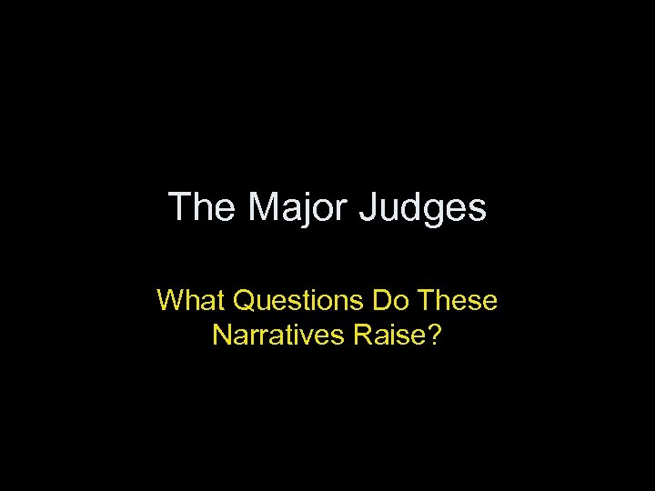 The Major Judges What Questions Do These Narratives Raise?
