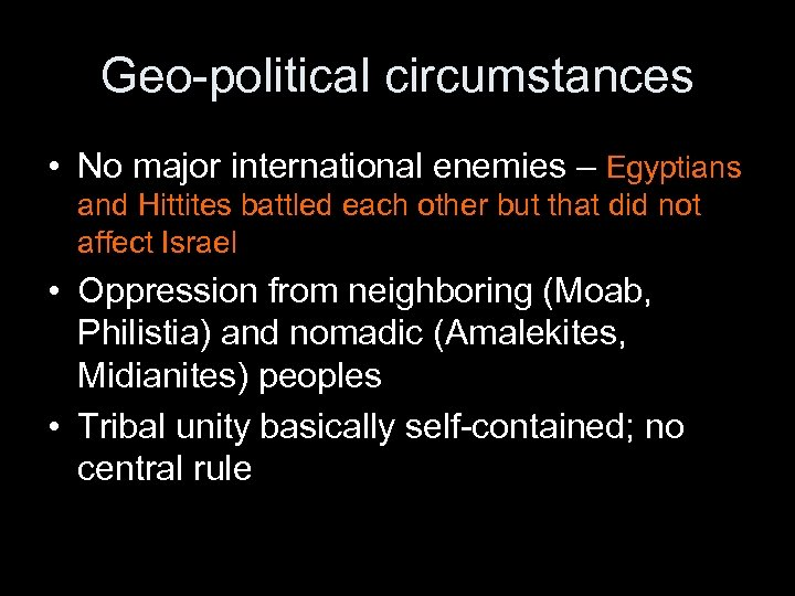 Geo-political circumstances • No major international enemies – Egyptians and Hittites battled each other