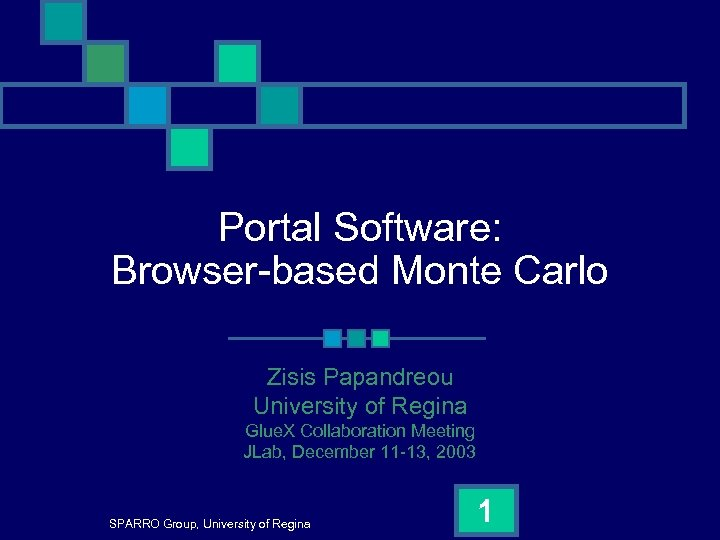Portal Software: Browser-based Monte Carlo Zisis Papandreou University of Regina Glue. X Collaboration Meeting