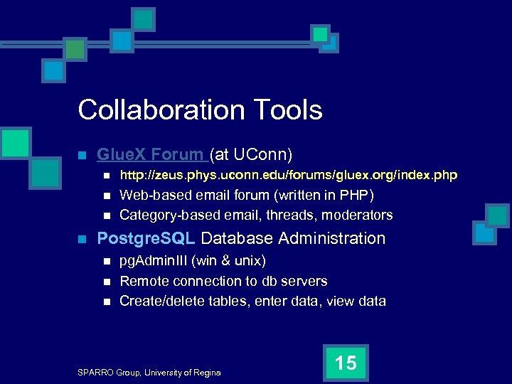 Collaboration Tools n Glue. X Forum (at UConn) n http: //zeus. phys. uconn. edu/forums/gluex.