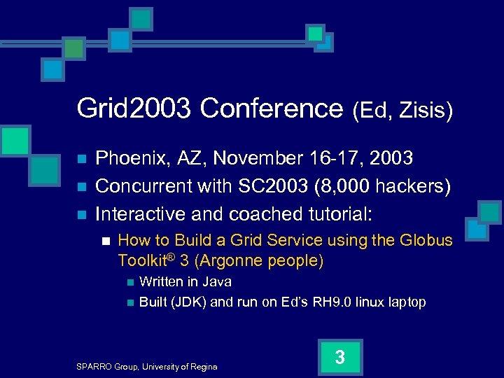 Grid 2003 Conference (Ed, Zisis) n n n Phoenix, AZ, November 16 -17, 2003