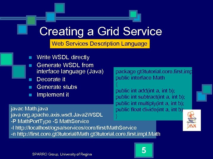 Creating a Grid Service Web Services Description Language n n n Write WSDL directly