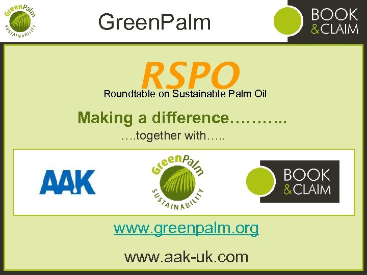 Green. Palm RSPO Roundtable on Sustainable Palm Oil Making a difference………. . …. together