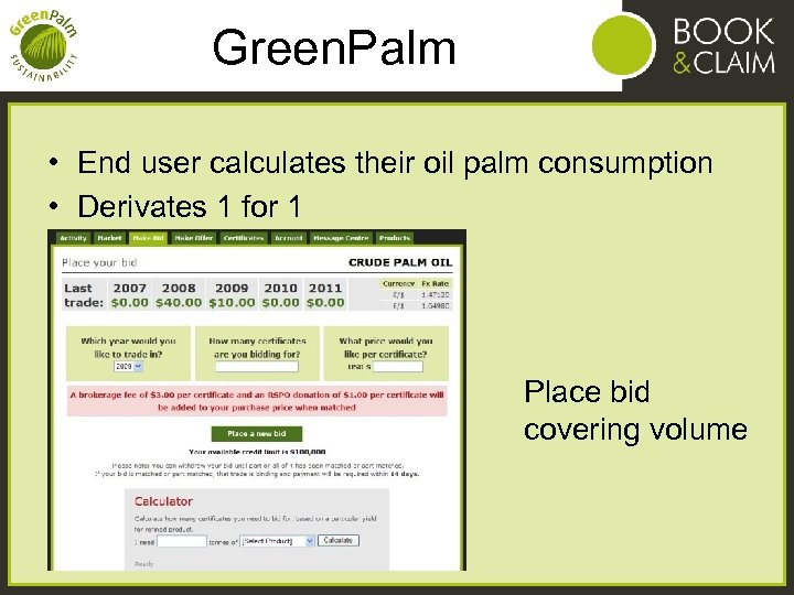 Green. Palm • End user calculates their oil palm consumption • Derivates 1 for