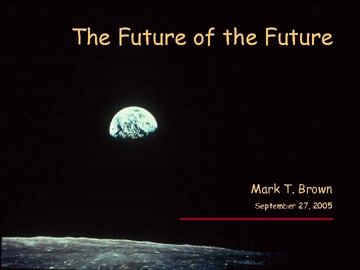 MTB 09/27/05 The Future of the Future. Mark T. Brown September 27, 2005
