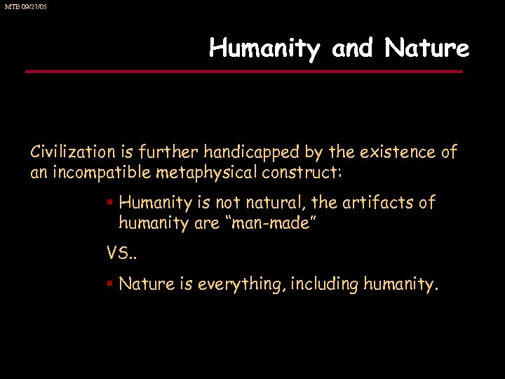 MTB 09/27/05 Humanity and Nature Civilization is further handicapped by the existence of an