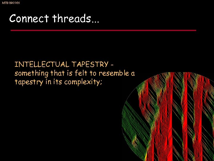 MTB 09/27/05 Connect threads. . . INTELLECTUAL TAPESTRY something that is felt to resemble