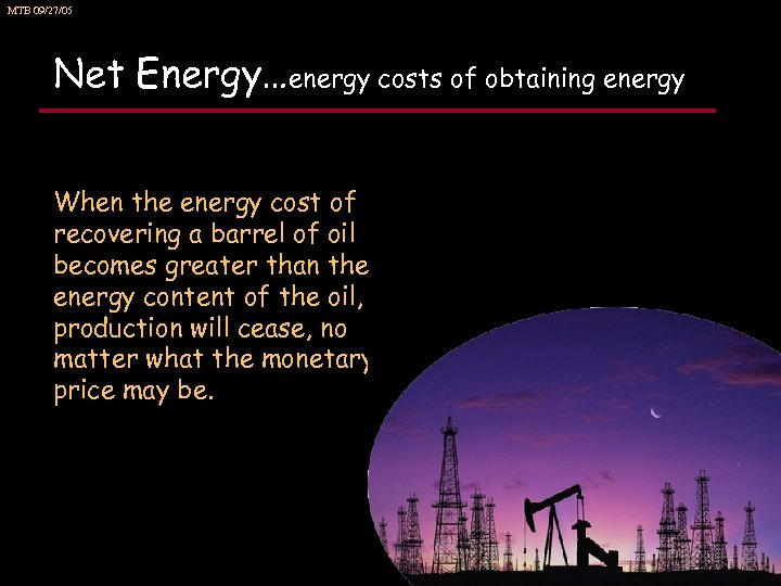 MTB 09/27/05 Net Energy…energy costs of obtaining energy When the energy cost of recovering