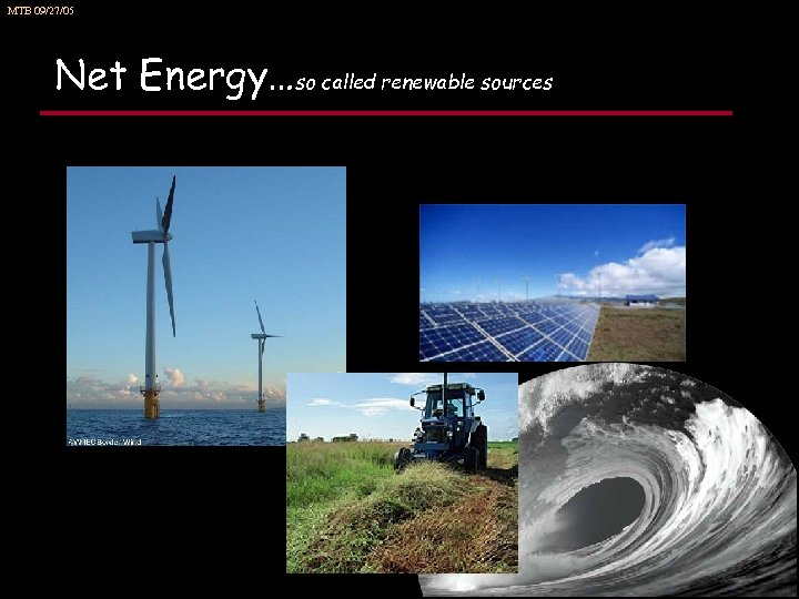 MTB 09/27/05 Net Energy…so called renewable sources