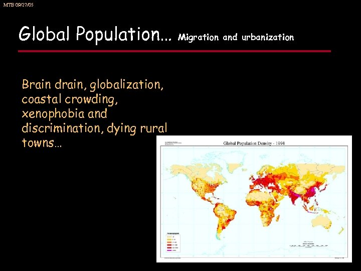 MTB 09/27/05 Global Population… Brain drain, globalization, coastal crowding, xenophobia and discrimination, dying rural