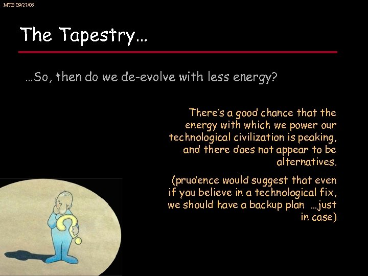 MTB 09/27/05 The Tapestry… …So, then do we de-evolve with less energy? There's a