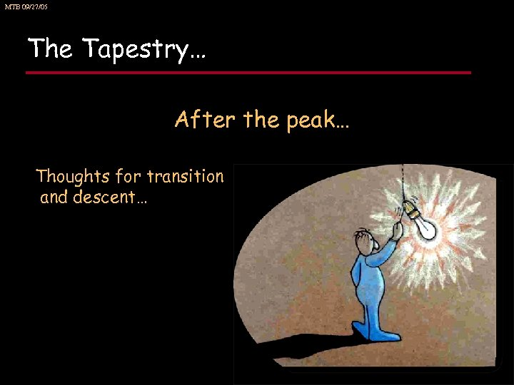 MTB 09/27/05 The Tapestry… After the peak… Thoughts for transition and descent…