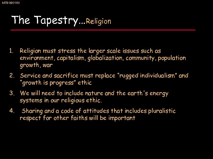 MTB 09/27/05 The Tapestry…Religion 1. Religion must stress the larger scale issues such as