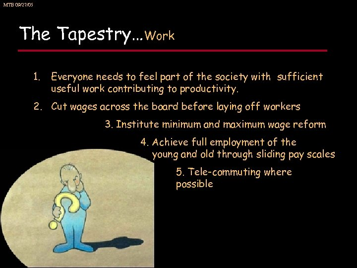 MTB 09/27/05 The Tapestry…Work 1. Everyone needs to feel part of the society with