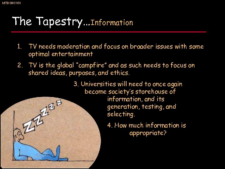 MTB 09/27/05 The Tapestry…Information 1. TV needs moderation and focus on broader issues with