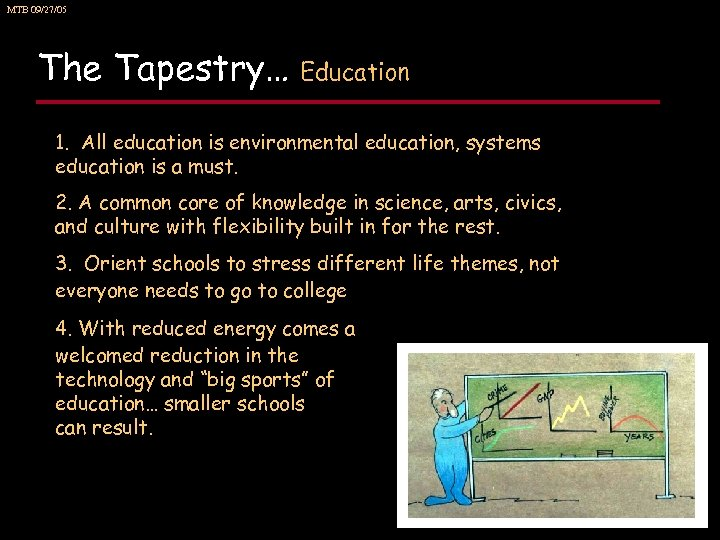 MTB 09/27/05 The Tapestry… Education 1. All education is environmental education, systems education is