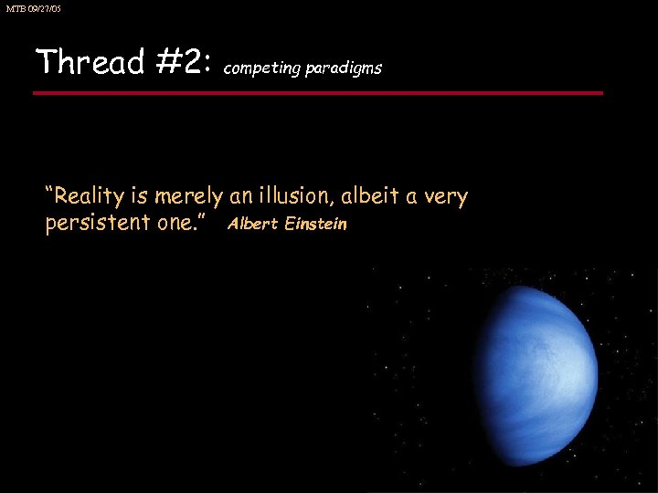 "MTB 09/27/05 Thread #2: competing paradigms ""Reality is merely an illusion, albeit a very"