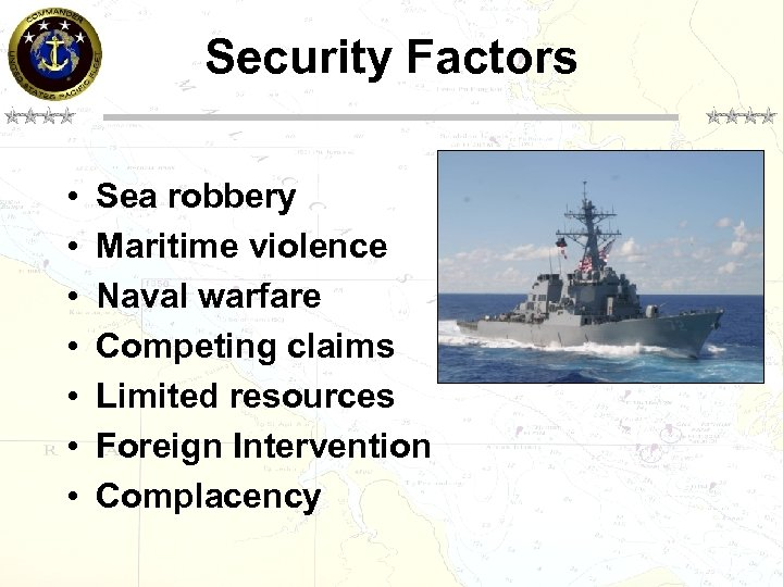 Security Factors • • Sea robbery Maritime violence Naval warfare Competing claims Limited resources