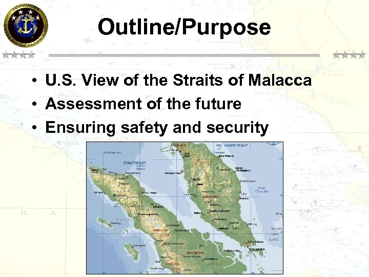 Outline/Purpose • U. S. View of the Straits of Malacca • Assessment of the