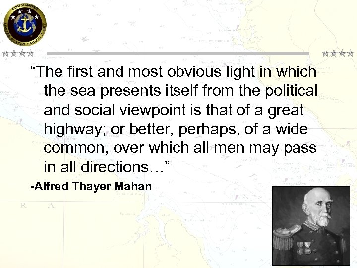 """Mahan Quote """"The first and most obvious light in which the sea presents itself"""