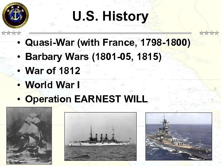 U. S. History • • • Quasi-War (with France, 1798 -1800) Barbary Wars (1801