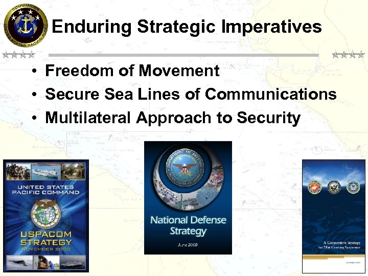 Enduring Strategic Imperatives • Freedom of Movement • Secure Sea Lines of Communications •